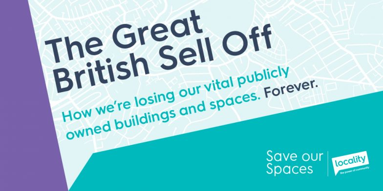 The Great British Sell Off - How we're losing our vital publicly owned buildings and spaces. Forever.