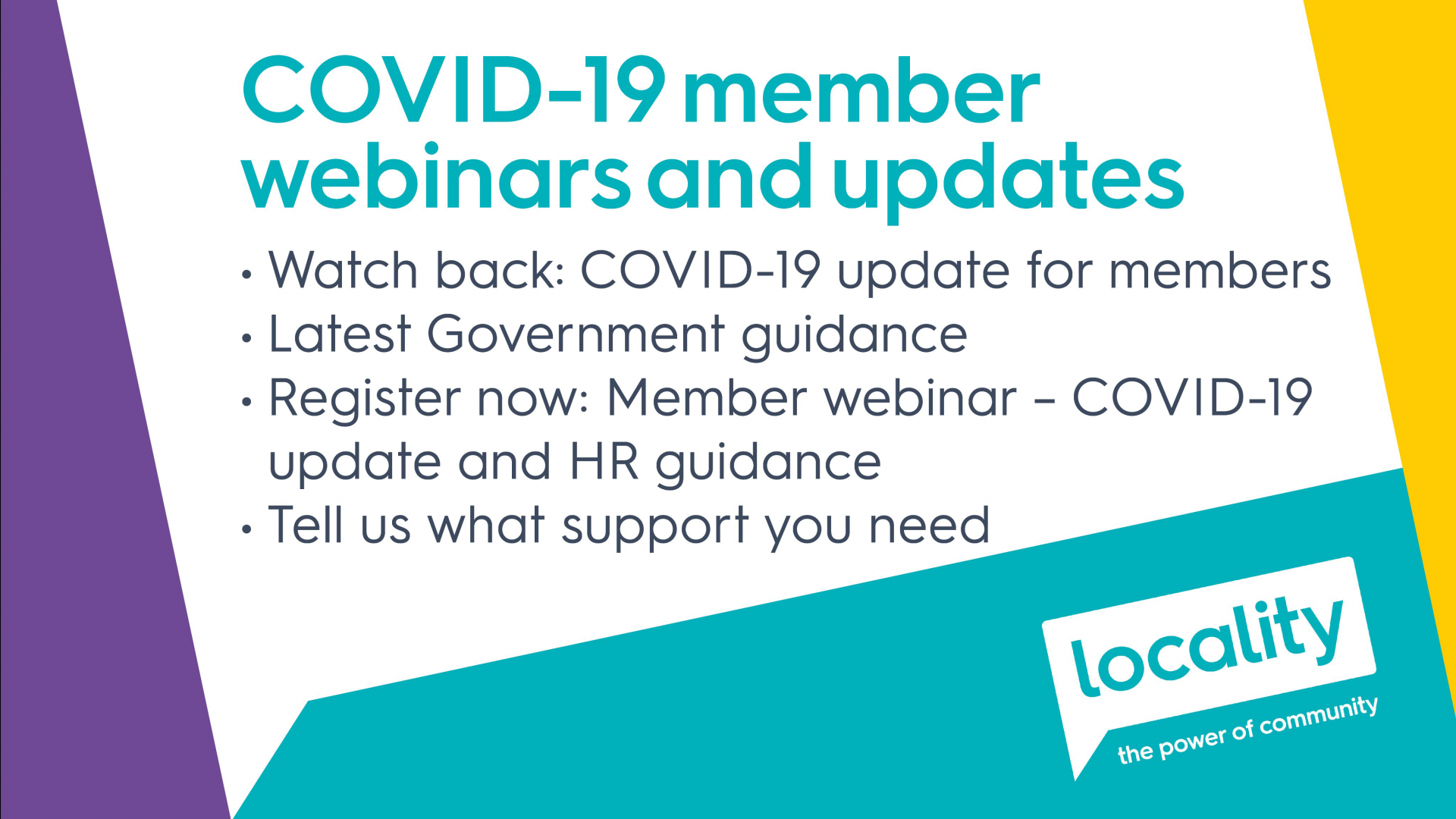COVID-19 member webinars and updates. Watch our latest webinar on the latest government advice, register for our member only webinar on HR advice, and tell us what support you need.